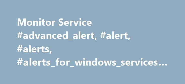Monitor Service #advanced_alert, #alert, #alerts, #alerts_for_windows_services, #application_monitoring http://virginia.remmont.com/monitor-service-advanced_alert-alert-alerts-alerts_for_windows_services-application_monitoring/  # Hello to The Collective, I'm a noob to the SolarWinds group and have been working with Orion 9.5 and I've been reading up on how to create basic and advance alerts. However, I'm stumpped on how to configured an alert to monitor a specific service to see if it is…