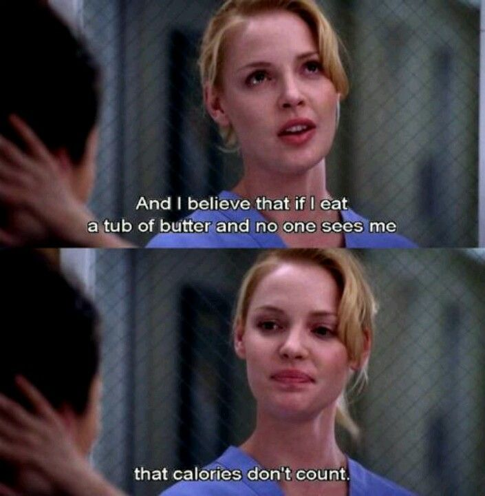 Izzie Stevens: And I believe that if I eat a tub of butter and no one sees me that caloriwles don't count. Grey's Anatomy quotes