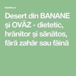 Desert din BANANE și OVĂZ - dietetic, hrănitor și sănătos, fără zahăr sau făină