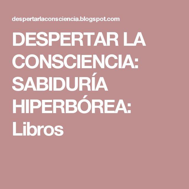 DESPERTAR LA CONSCIENCIA: SABIDURÍA HIPERBÓREA: Libros