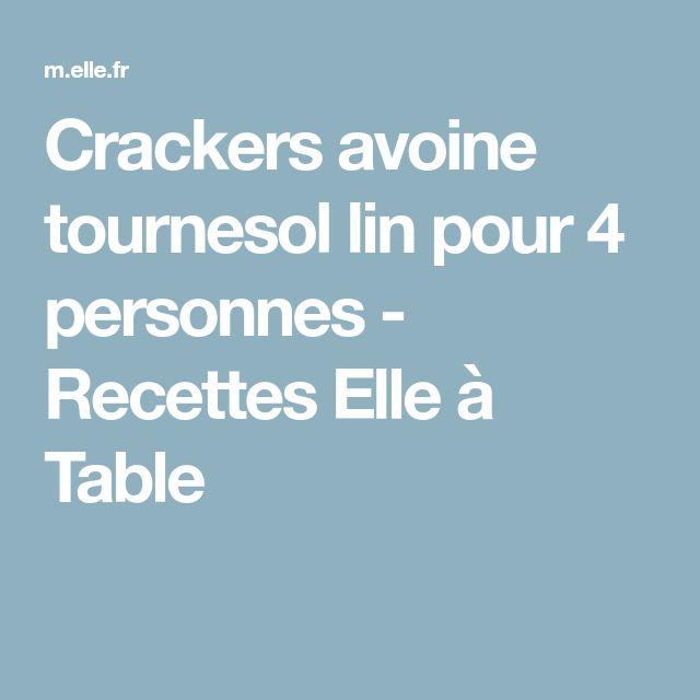 Crackers avoine tournesol lin pour 4 personnes - Recettes Elle à Table