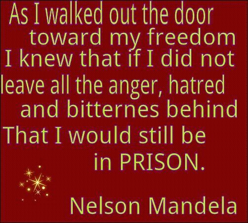 'As I walked out the door toward my freedom...' Nelson Mandela.