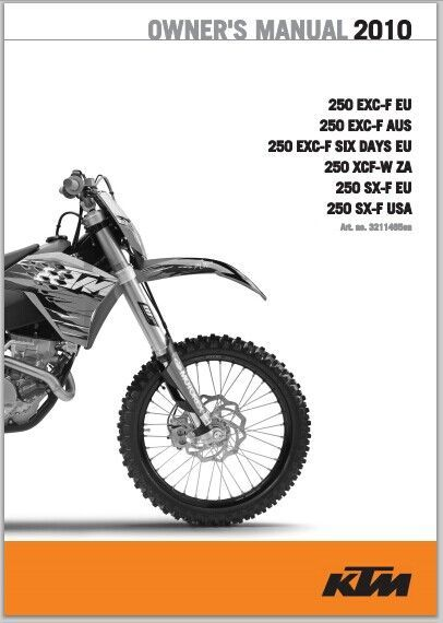 2010 KTM 250 EXC-F EU, 250 EXC-F AUS, 250 EXC-F SIX DAYS EU, 250 XCF-W ZA 250 SX-F EU, 250 SX-F USA Owner Manual Download   This is the most practical Owner for the 2010 KTM 250 EXC-F EU, 250 EXC-F AUS, 250 EXC-F SIX DAYS EU, 250 XCF-W ZA 250 SX-F EU, 250 SX-F USA Owner Manual Download ever compiled