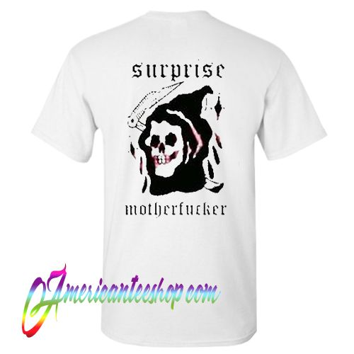 Surprise Motherfucker T Shirt Back