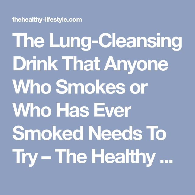 The Lung-Cleansing Drink That Anyone Who Smokes or Who Has Ever Smoked Needs To Try – The Healthy Lifestyle