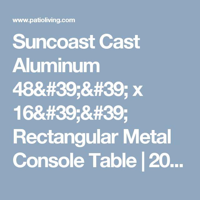 Suncoast Cast Aluminum 48u0027u0027 X 16u0027u0027 Rectangular Metal Console Table ...