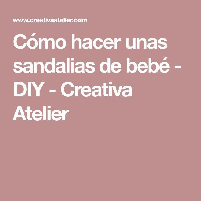 Cómo hacer unas sandalias de bebé - DIY - Creativa Atelier