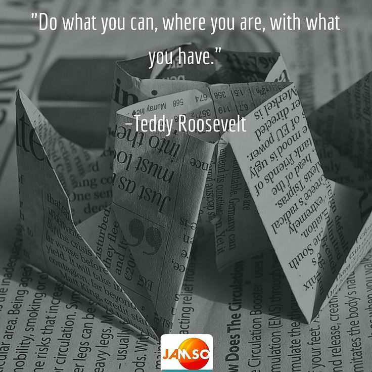 "Resourcefulness is key to success ""Do what you can where you are with what you have.""  Teddy Roosevelt"