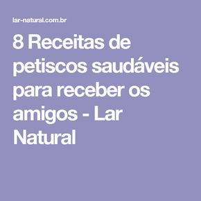 8 Receitas de petiscos saudáveis para receber os amigos - Lar Natural