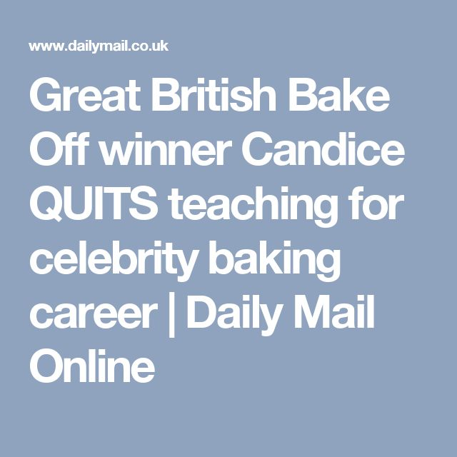Great British Bake Off winner Candice QUITS teaching for celebrity baking career | Daily Mail Online