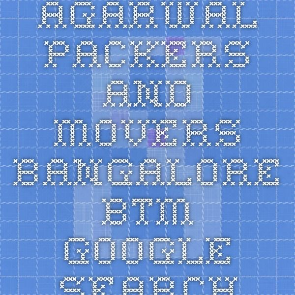 agarwal packers and movers bangalore btm - Google Search