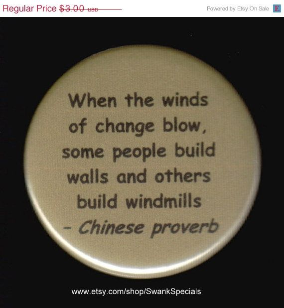 On Sale When the winds of change blow,  some people build walls and others build windmills.  - Chinese Proverb - pinback button or magnet