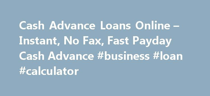 Cash Advance Loans Online – Instant, No Fax, Fast Payday Cash Advance #business #loan #calculator http://loans.nef2.com/2017/04/27/cash-advance-loans-online-instant-no-fax-fast-payday-cash-advance-business-loan-calculator/  #cash loans for bad credit # Our Cash Advance Benefits: up to $1500 Get funds deposited in your bank account Get Funds Need money today, but your next paycheck is still a few days away? Consider an online cash advance…  Read more