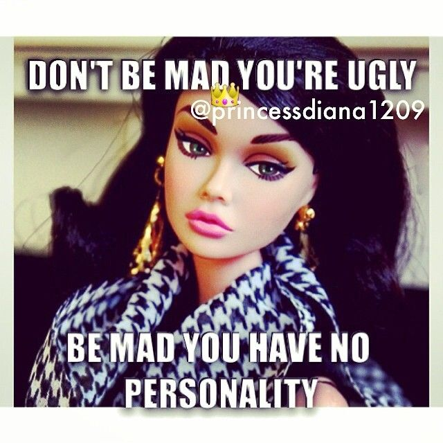 You should be pissed about both being that you're ugly AND have no personality! LMFAO