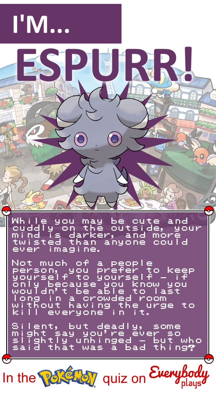 I just did this Pokemon quiz and I got a Friggin Espurr! It's one of the creepiest Pokemon ever but the description has me in a box.