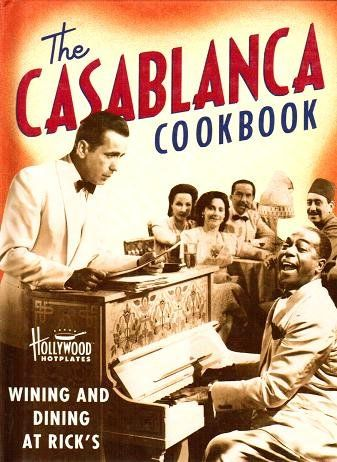 The Casablanca Cookbook: Wining and Dining at Rick's by Sarah Key