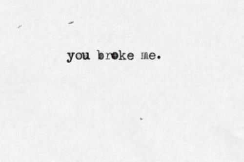 you broke my heart quotes for him - photo #25