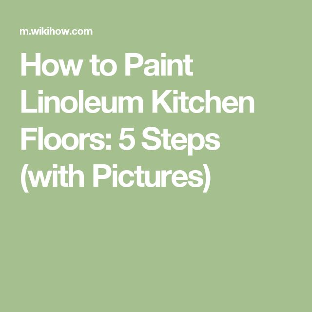 How to Paint Linoleum Kitchen Floors: 5 Steps (with Pictures)