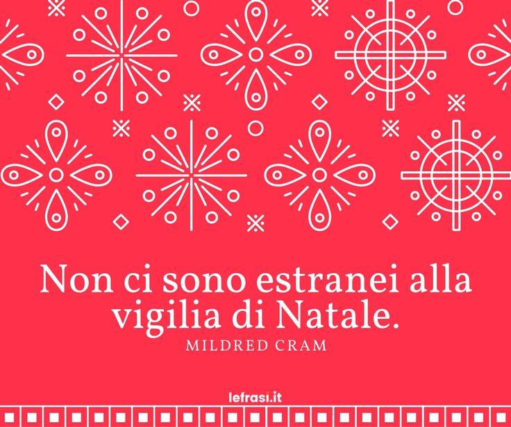 Non ci sono estranei alla vigilia di Natale.Mildred Cram.  http://www.lefrasi.it/frase/non-ci-estranei-alla-vigilia-natale/  #frasi #frasibelle #citazioni #quotes #christmas #natale #igersitalia #picoftheday #follow #followme #photooftheday #bestoftheday#instagood #like #instadaily