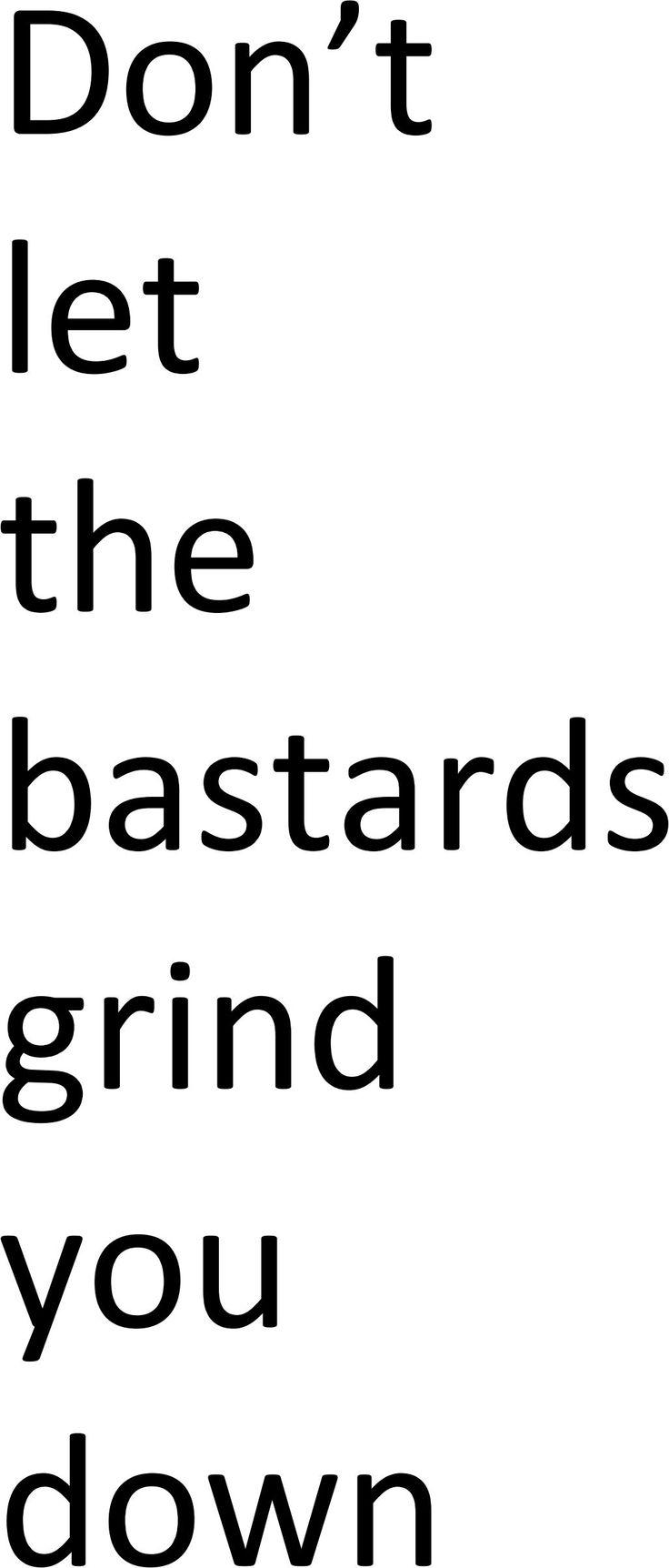 Illegitimi non carborundum don't let the bastards grind you down
