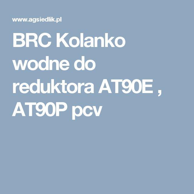 BRC Kolanko wodne do reduktora AT90E , AT90P pcv