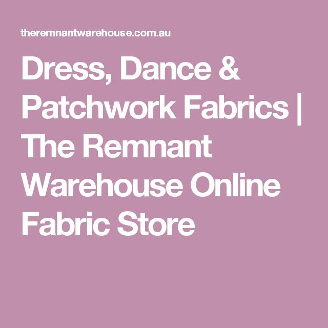 Dress, Dance & Patchwork Fabrics | The Remnant Warehouse Online Fabric Store