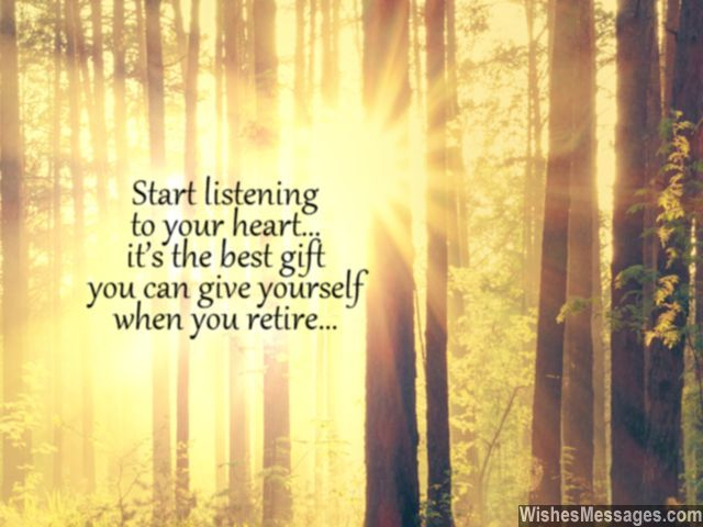 Inspirational retirement quote live life listen to your heart