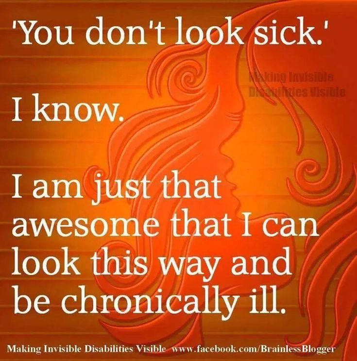 You don't look sick...