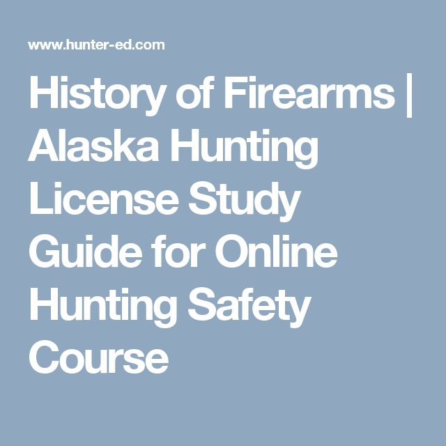 History of Firearms | Alaska Hunting License Study Guide for Online Hunting Safety Course