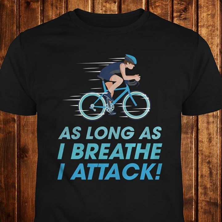 AS LONG AS I BREATHE I ATTACK  Get your next cycling shirt here =>https://goo.gl/cErUWT #cycling #cyclingfest #cyclinglife #cyclo #cycling #cyclist #cyclisme #cycleporn #cyclingfans #cyclingrace #ProCycling #roadcycling #roadbikeaction #bicycle #bicycles #bikelife #bikeporn #bicicleta #instabike #fietsen #wielrennen #peloton #bici #cycle