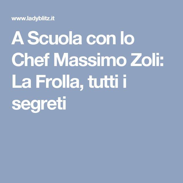 A Scuola con lo Chef Massimo Zoli: La Frolla, tutti i segreti