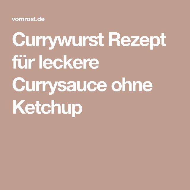 Currywurst Rezept für leckere Currysauce ohne Ketchup