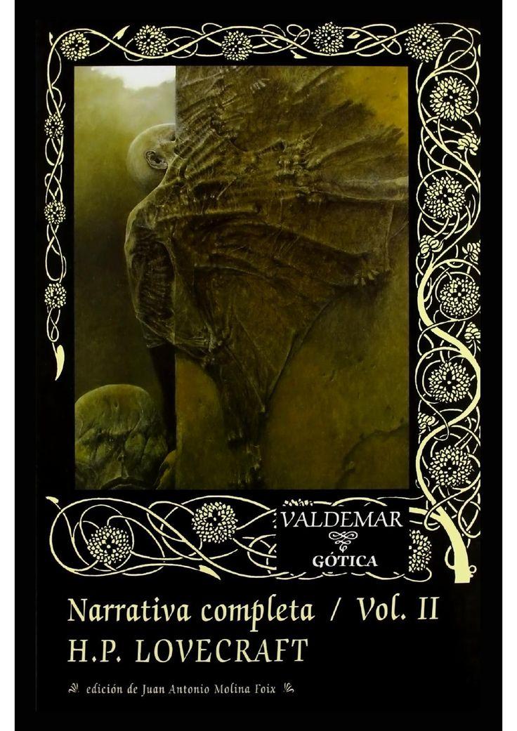 """Narrativa Completa de H.P. Lovecraft, Vol. II  Autor: H.P. Lovecraft. Año de recopilación: 2007. En esta segunda y última entrega de la """"Narrativa completa"""" de Lovecraft, el lector encontrará los relatos escritos entre 1927 y 1937, década fecunda en la que HPL, además de enriquecer sus espantosos Mitos de Cthulhu con cuentos como """"La sombra sobre Innsmouth"""", """"El horror de Dunwich"""", """"El ser del umbral"""" o """"El Asiduo de las tinieblas"""", alumbra sus dos únicas novelas: """"El caso de Charles Dexter…"""