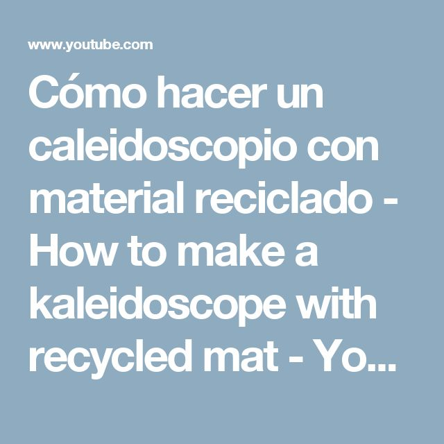 Cómo hacer un caleidoscopio con material reciclado - How to make a kaleidoscope with recycled mat - YouTube