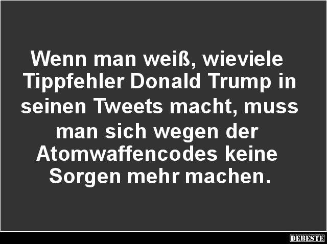 Wenn man weiß, wieviele Tippfehler Donald Trump..   Lustige Bilder, Sprüche, Witze, echt lustig