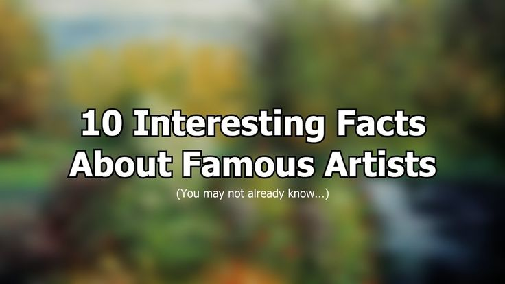 10 Interesting Facts About Famous Artists (You May Not Already Know)...