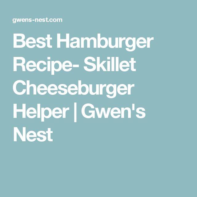 Best Hamburger Recipe- Skillet Cheeseburger Helper | Gwen's Nest