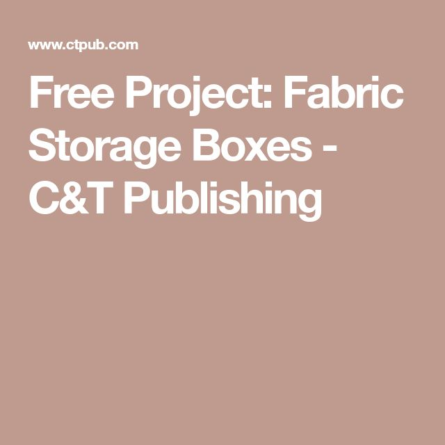 Free Project: Fabric Storage Boxes - C&T Publishing