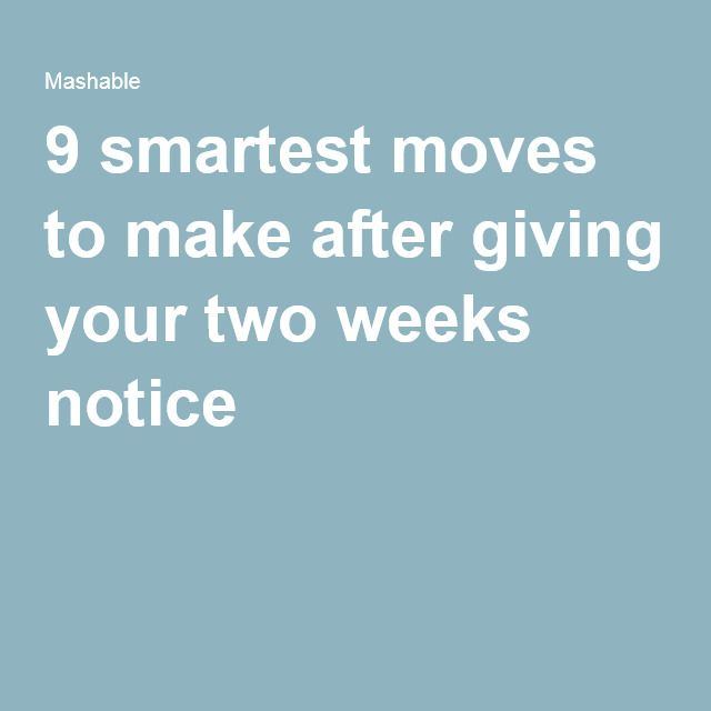 9 smartest moves to make after giving your two weeks notice