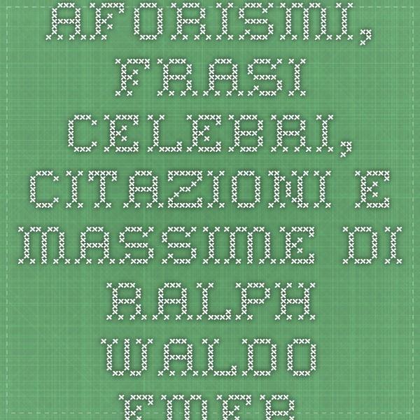 Aforismi, frasi celebri, citazioni e massime di Ralph Waldo Emerson