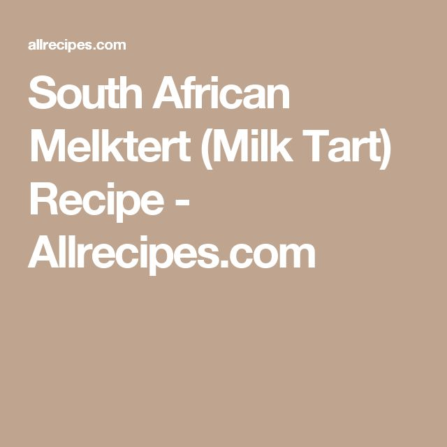 South African Melktert (Milk Tart) Recipe - Allrecipes.com