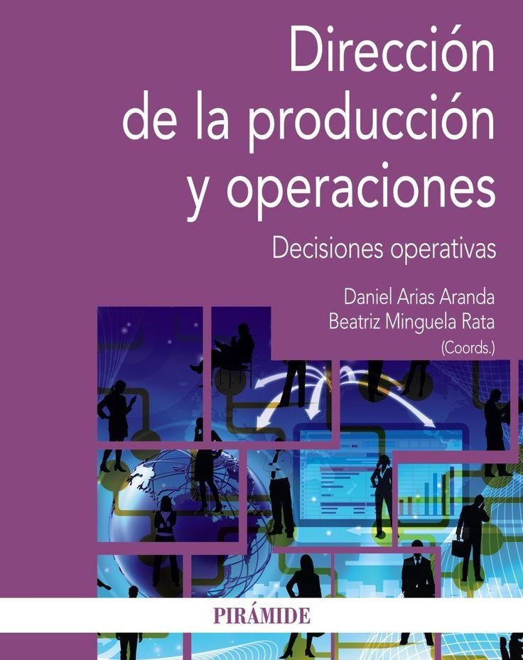 Dirección de la producción y operaciones : decisiones operativas.    Pirámide, 2018