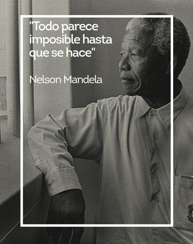 todo parece imposible hasta que se hace - Nelson Mandela