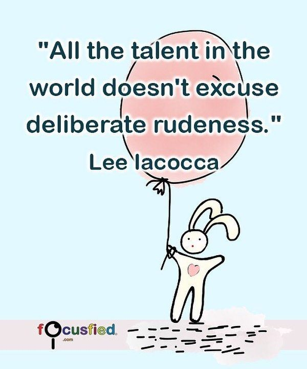 """All the talent in the world doesn't excuse deliberate rudeness."" #Quotes #Inspirational #Motivational"