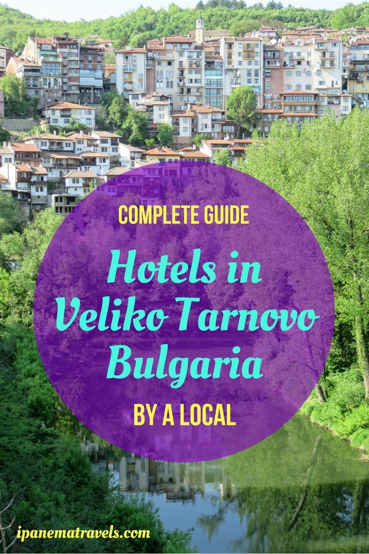 Where to stay in Veliko Tarnovo – how to find a hotel with the perfect  location or the perfect view, or why not both