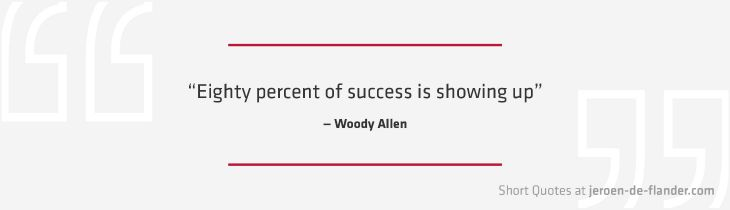 """Short Quotes - """"Eighty percent of success is showing up"""" ―Woody Allen"""