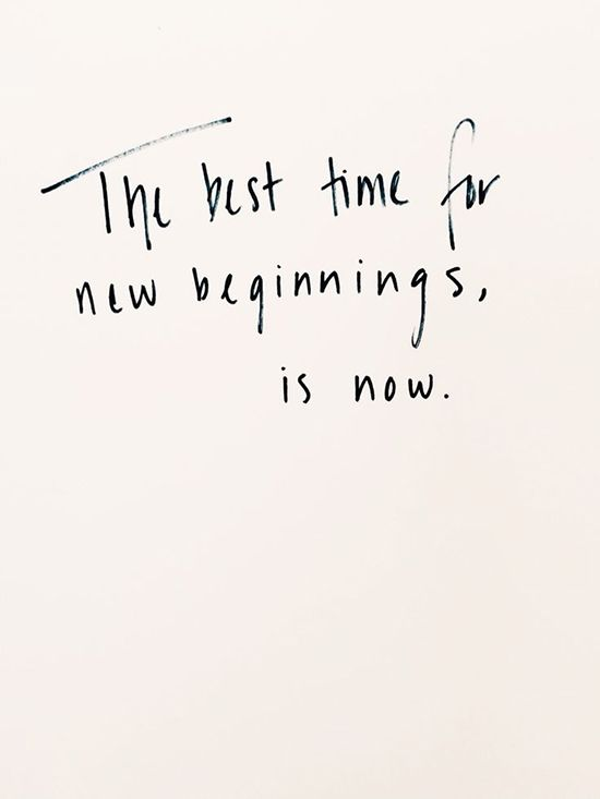 The Best Time For New Beginnings, Is Now · No Time QuotesBest Moments ...