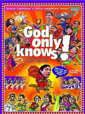 God Only Knows Hindi Movie Online - Dilip Prabhavalkar, Vihang Nayak, Kishore Pradhan, Vijay Patkar, Suresh Menon, Dinesh Hingoo and Johnny Lever. Directed by Bharat Dabholkar. Music by Louis Banks. 2003 [UA]