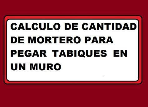 CALCULO DE CANTIDAD DE MORTERO PARA PEGAR TABIQUES EN MUROS: mortero ladrillos ..