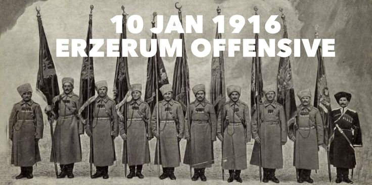 10 January 1916 WWI: Russia defeats the Ottoman Empire in the Erzerum Offensive